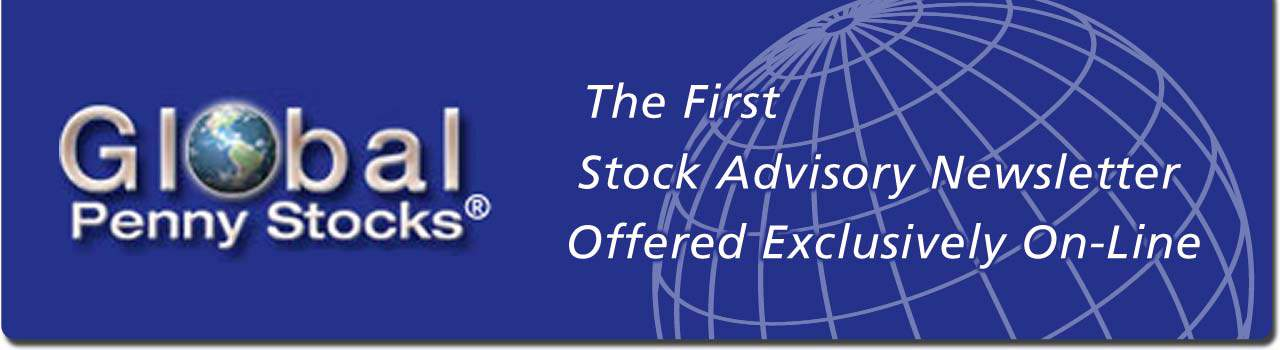 Global Penny Stocks(R) * The first stock advisory newsletter offered exclusively on-line